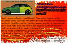 http://www.themoneylion.co.uk/insurancequotes/motorinsurance/comparegapinsurance CONTACT NOW- admin@moneylion.co.uk, Gap Insurance Quotes,You must maintain repayment schedules on your auto loans and additionally car insurance however the suv continues to be screened concerning damage. Regardless of results of the particular examination is truly, large enough .