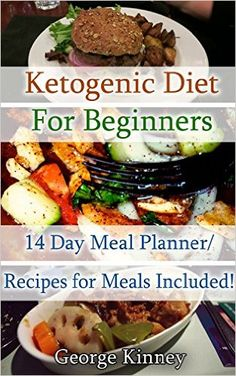 Ketogenic Diet for Beginners: 14 Day Meal Planner/Recipes for Meals Included!: Simple Start To Lose 10 Lbs In Two Weeks! (low carbohydrate, high protein, ... Ketogenic Diet to Overcome Belly Fat) - Kindle edition by George Kinney. Cookbooks, Food & Wine Kindle eBooks @ Amazon.com.