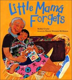 Little Mamá Forgets - This picture book focuses on a young Mexican-American girl's relationship with her aging grandmother. Spanish words and phrases are used throughout the text; a list of these words and phrases is included with their English translations.