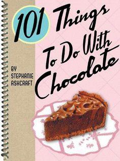 101 Things to Do with Chocolate by Stephanie Ashcraft, http://www.amazon.com/gp/product/B003XQEXPQ/ref=cm_sw_r_pi_alp_iIvwqb0QA9QE6