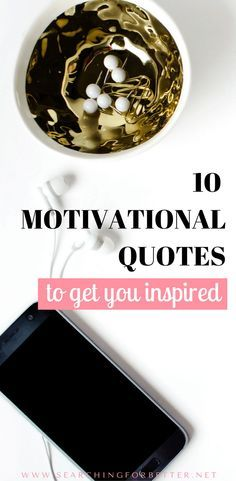 Tiredness or lack of motivation can leave us procrastinating instead of doing the things we know need to get done. Here are 10 motivational quotes to help!