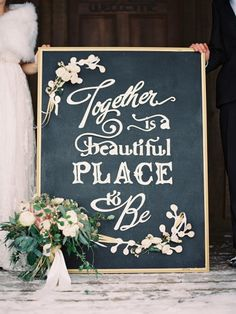 Together is a beautiful place to be: http://www.stylemepretty.com/2014/07/29/10-ways-to-use-quotes-in-your-wedding/