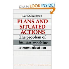 Plans and Situated Actions by Lucy A. Suchman - I need to read this