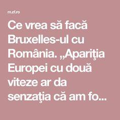 """Ce vrea să facă Bruxelles-ul cu România. """"Apariţia Europei cu două viteze ar da senzaţia că am fost tot timpul minţiţi""""   Ziarul Financiar"""