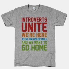 Introverts Unite! We're Here, We're Uncomfortable And We Want To Go Home. Love this! I always want to go home...