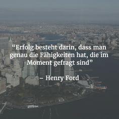 """""""Erfolg besteht darin, dass man genau die Fähigkeiten hat, die im Moment gefragt sind"""" - Henry Ford"""