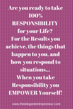 Taking Responsibility for you Life is one of the major Keys to Creating Your Success... Click here to receive The Elegant Entrepreneurs '5 Keys to Create Your Success' Audio! http://simpleleadcapture.com/kellypetering/freeaudio