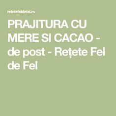 PRAJITURA CU MERE SI CACAO - de post - Rețete Fel de Fel Mascarpone