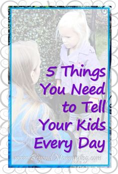 5 Things You Need to Tell Your Kids Every Day to help build strong relationships and confident, kind and respectful kids::::