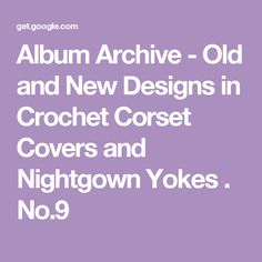 Album Archive - Old and New Designs in Crochet Corset Covers and Nightgown Yokes . No.9