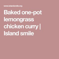 Baked one-pot lemongrass chicken curry | Island smile