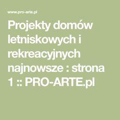 Projekty domów letniskowych i rekreacyjnych najnowsze : strona 1 :: PRO-ARTE.pl