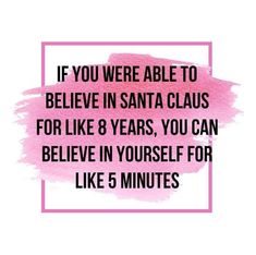 If you were able to believe in Santa Claus for like 8 years, you can believe in yourself for like 5 minutes. I love this motivational quote! Want more motivation? Check out my meditation album...