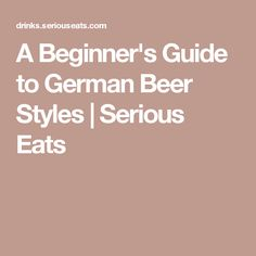A Beginner's Guide to German Beer Styles | Serious Eats