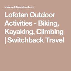 Lofoten Outdoor Activities - Biking, Kayaking, Climbing | Switchback Travel