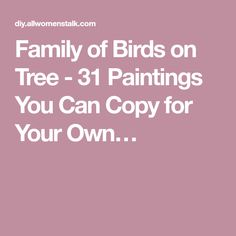 Family of Birds on Tree - 31 Paintings You Can Copy for Your Own…