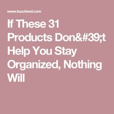 If These 31 Products Don't Help You Stay Organized, Nothing Will