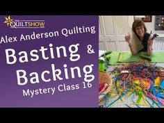 How do you baste and bind your quilt? Alex Anderson has tips and encouragement for you. Basting A Quilt, Machine Design, Quilting Tutorials, Machine Quilting, Mystery, Encouragement, Quilts, Live, Business