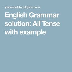 English Grammar solution: All Tense with example