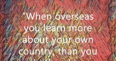 """""""When overseas you learn more about your own country, than you do the place you're visiting."""" ~Clint Borgen What do you think? Roads, Road Routes, Street"""