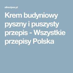 Krem budyniowy pyszny i puszysty przepis - Wszystkie przepisy Polska