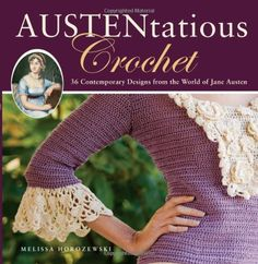 Austentatious Crochet: 36 Contemporary Designs from the World of Jane Austen by Melissa Horozewski http://www.amazon.com/dp/0762441461/ref=cm_sw_r_pi_dp_rwVdvb03JB4EY