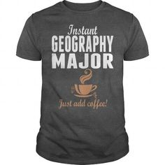 Awesome Tee Instant Geography Major Just Add Coffee T shirt