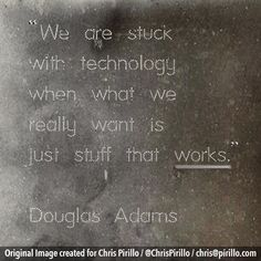 Stuff That Works - Douglas Adams Douglas Adams, Classroom Quotes, Life Advice, Original Image, Quote Of The Day, Me Quotes, It Works, Inspirational Quotes, Technology