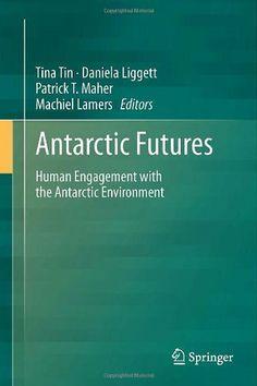 Antarctic futures : human engagement with the Antarctic environment / Tina Tin ... [et al.]