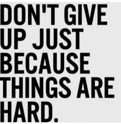 Don't give up ...