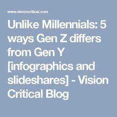 Unlike Millennials: 5 ways Gen Z differs from Gen Y [infographics and slideshares] - Vision Critical Blog