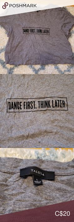 """Talula grey cropped graphic tee Grey talula graphic cropped tee """"dance first, think later"""" Talula Tops Crop Tops"""