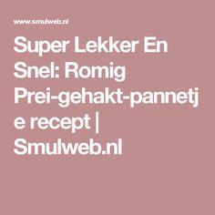 Super Lekker En Snel: Romig Prei-gehakt-pannetje recept | Smulweb.nl