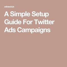 A Simple Setup Guide For Twitter Ads Campaigns