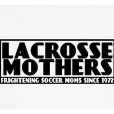Lax moms rule! www.YouGotThat.net - the largest selection of lacrosse gifts anywhere. More than 400 lax designs in categories like motivation, smack talk, parodies, numbers, personalizables, women's, family, nations, lifestyle, goalies, middies, attack  defense – we have something for every player and fan (and if we don't we'll make it). Like us on www.facebook.com/YouGotThat and be the first to see new designs. #Lacrosse #Lax #Lax gifts #Lacrosse Gifts