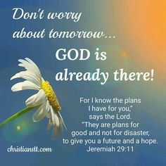 Don't worry about tomorrow...God is already there!