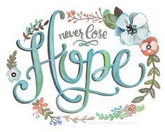 Never lose hope....