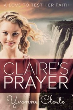 Claire's Prayer  by Yvonne Cloete  #Claire'sPrayer  After the sudden death of her parents, 21-year-old writer Claire O'Sullivan finds herself alone in the world...  http://www.faithfulreads.com/2014/02/fridays-christian-kindle-books-early_21.html
