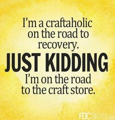 Craft quote!!!! This is soooo me!!! Lol