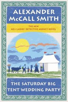The Saturday big tent wedding party / Alexander McCall Smith.