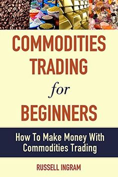 Commodities Trading For Beginners - How To Make Money With Commodities Trading (Commodities Trading, Commodities Investing, Commodities Market) by Russell Ingram, http://www.amazon.com/dp/B00TWUV67A/ref=cm_sw_r_pi_dp_6pQnvb0MN0S7P