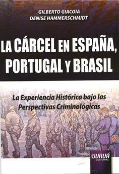 La cárcel en España, Portugal y Brasil : la experiencia histórica bajo las perspectivas criminológicas / Gilberto Giacoia, Denise Hammerschmidt. -  Curitiba : Juruá, 2012