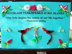 """Quill design idea -- use a favorite quote  """"Our love begins the union of our life together."""" - Hawaiian saying"""