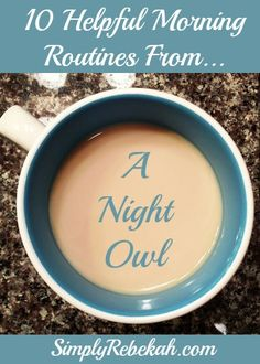 10 Helpful Morning Routines From A Night Owl - tips from someone who hates getting up in the morning!