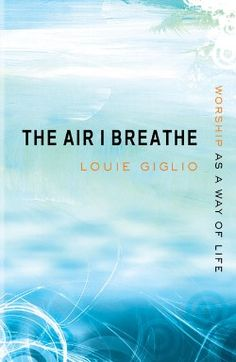 """""""The Air I Breath"""" by Louie Giglio"""