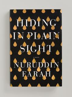 Hiding in Plain Sight  AUTHOR Nuruddin Farah PUBLISHER Riverhead Books DESIGNER(S) Janet Hansen ART DIRECTOR Helen Yentus