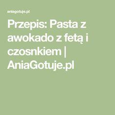 Przepis: Pasta z awokado z fetą i czosnkiem | AniaGotuje.pl