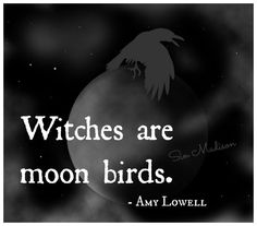Witches are moon birds.