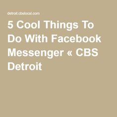 5 Cool Things To Do With Facebook Messenger « CBS Detroit