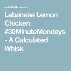Lebanese Lemon Chicken #30MinuteMondays - A Calculated Whisk